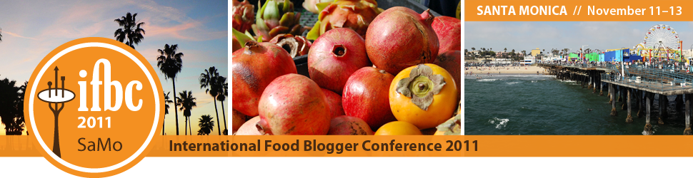 2011 International Food Blogger Conference (IFBC) — Santa Monica